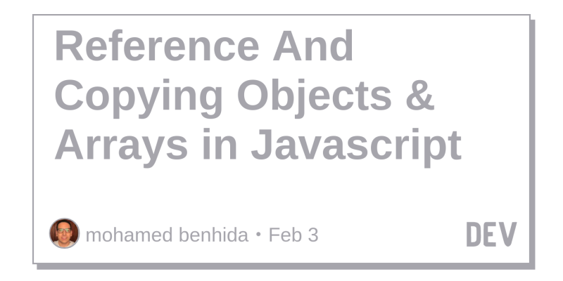 Reference And Copying Objects & Arrays in Javascript - DEV