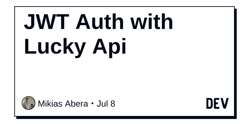 JWT Auth with Lucky Api - DEV Community 👩 💻👨 💻