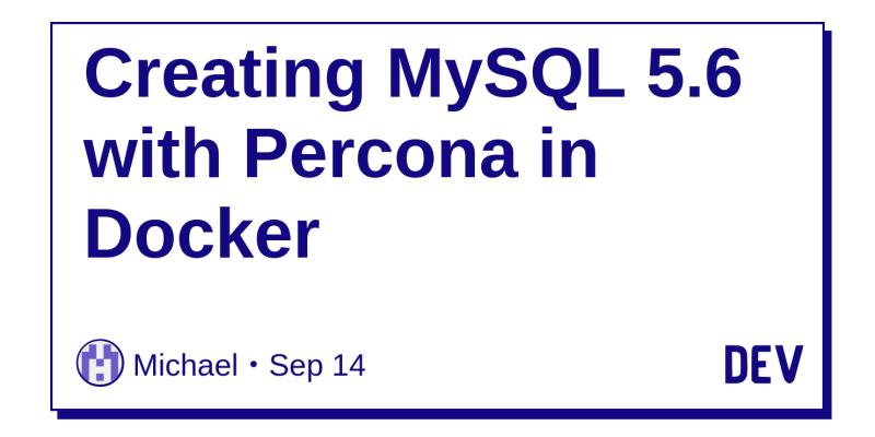 Creating MySQL 5 6 with Percona in Docker - DEV Community 👩 💻👨 💻