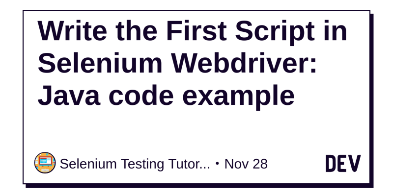 Write the First Script in Selenium Webdriver: Java code example