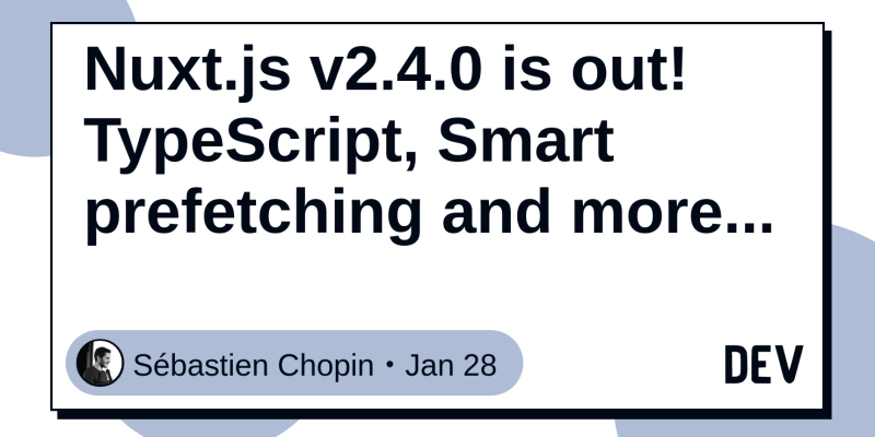 QnA VBage Nuxt.js v2.4.0 is out! TypeScript, Smart prefetching and more... - DEV Community 