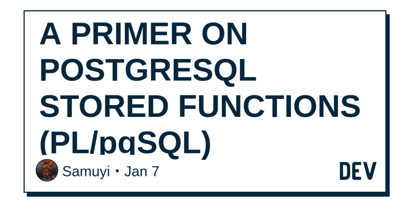 A PRIMER ON POSTGRESQL STORED FUNCTIONS (PL/pgSQL) - DEV