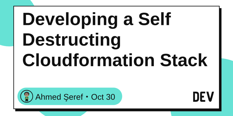 Developing a Self Destructing Cloudformation Stack - DEV