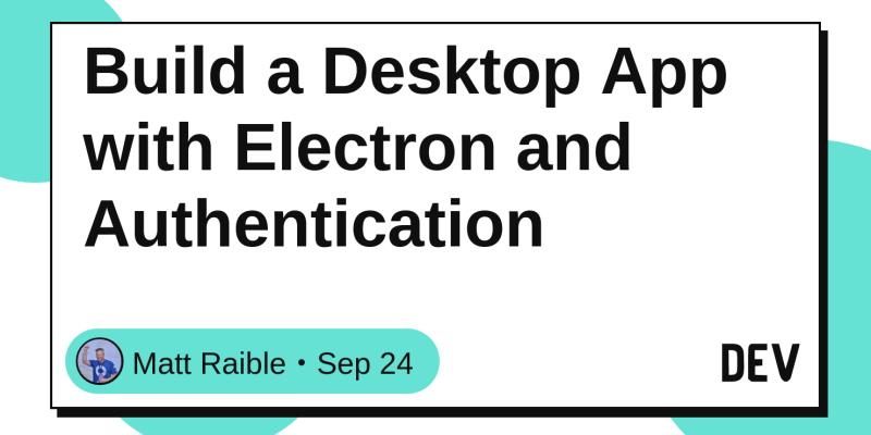 Build a Desktop App with Electron and Authentication - DEV Community