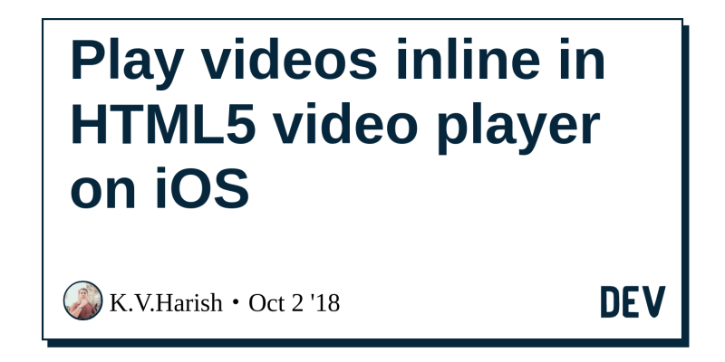 Play videos inline in HTML5 video player on iOS - DEV