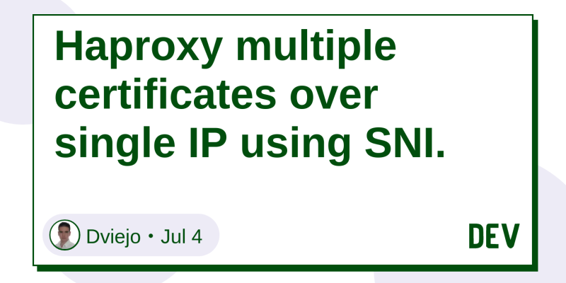 Haproxy multiple certificates over single IP using SNI  - DEV