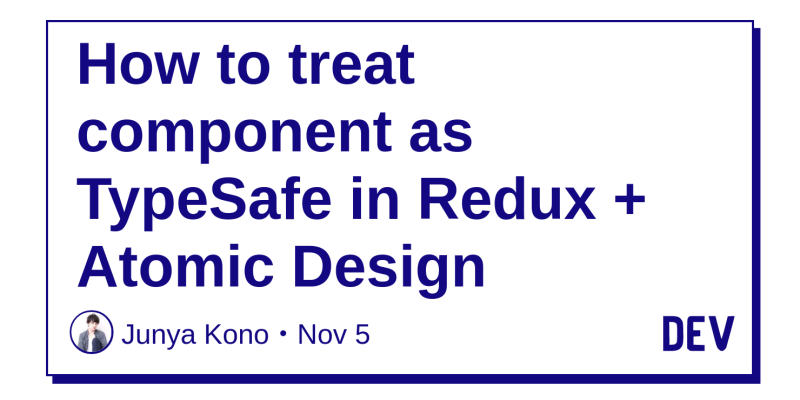 How to treat component as TypeSafe in Redux + Atomic Design - DEV
