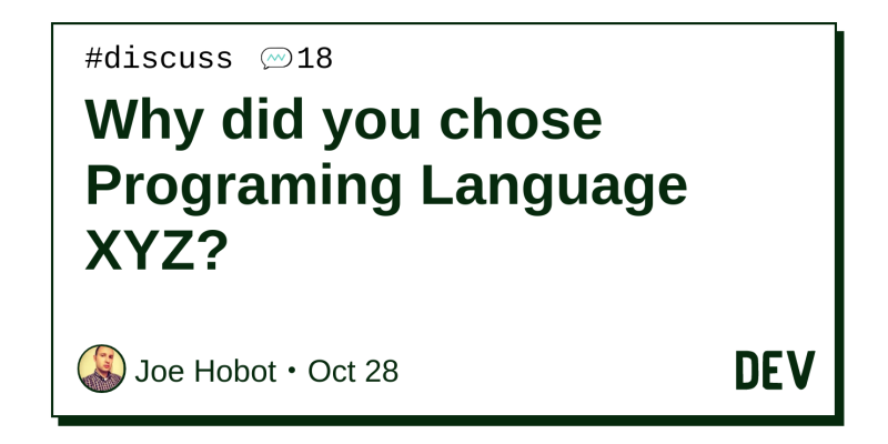 Discussion of Why did you chose Programing Language XYZ? — DEV