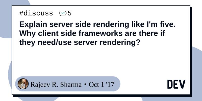 Explain server side rendering like I'm five  Why client side