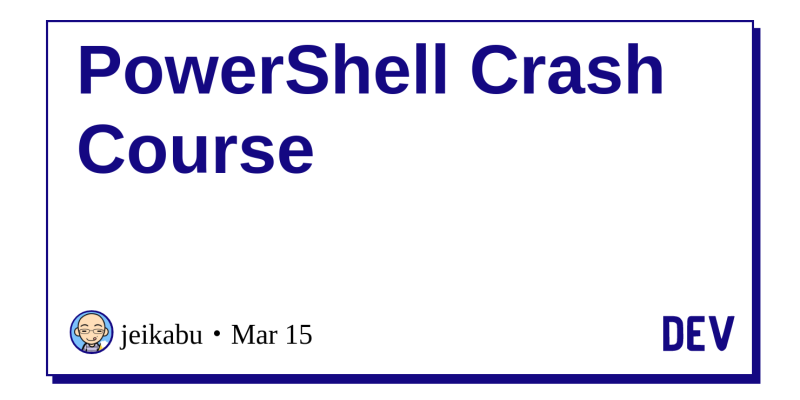 PowerShell Crash Course - DEV Community 👩 💻👨 💻
