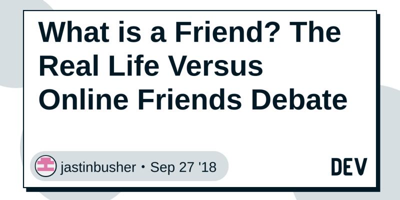What is a Friend? The Real Life Versus Online Friends Debate