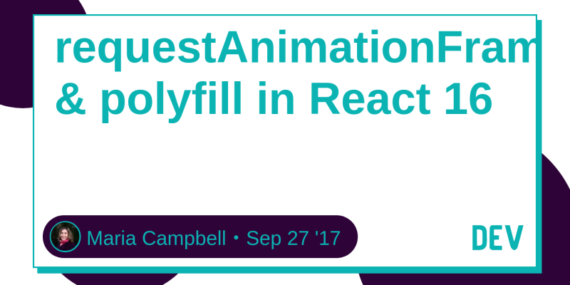 requestAnimationFrame & polyfill in React 16 - DEV Community