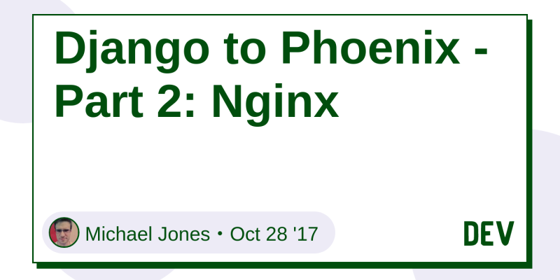 Django to Phoenix - Part 2: Nginx - DEV Community 👩 💻👨 💻