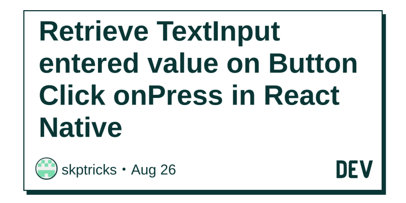 Retrieve TextInput entered value on Button Click onPress in
