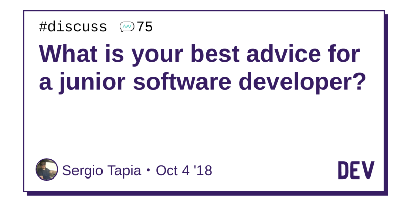 What is your best advice for a junior software developer  - DEV Community  👩 💻👨 💻 cf908a19e