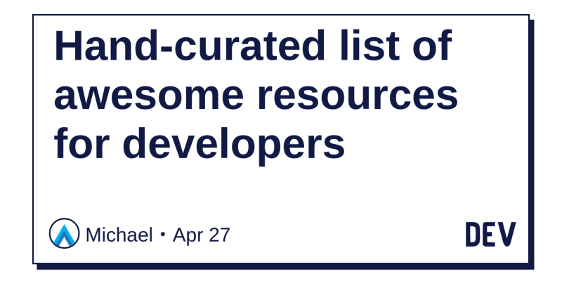 Hand-curated list of awesome resources for developers - DEV