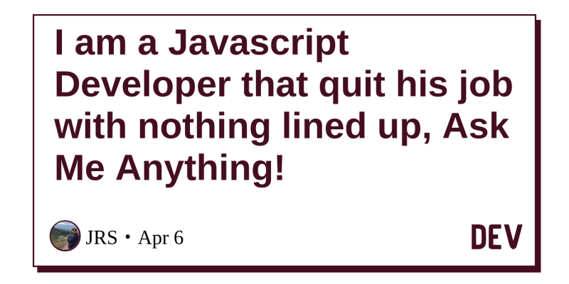 I am a Javascript Developer that quit his job with nothing lined up