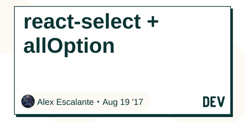 react-select + allOption - DEV Community 👩 💻👨 💻
