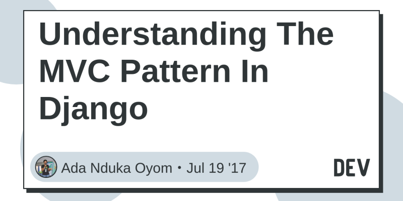 Understanding The MVC Pattern In Django - DEV Community 👩 💻👨 💻