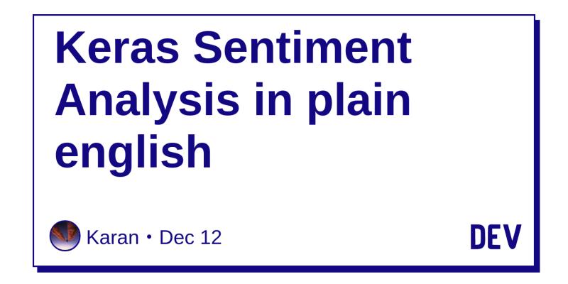 Keras Sentiment Analysis in plain english - DEV Community