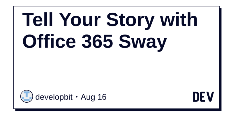 Tell Your Story with Office 365 Sway - DEV Community