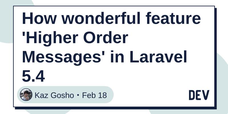 How wonderful feature 'Higher Order Messages' in Laravel 5 4 - DEV