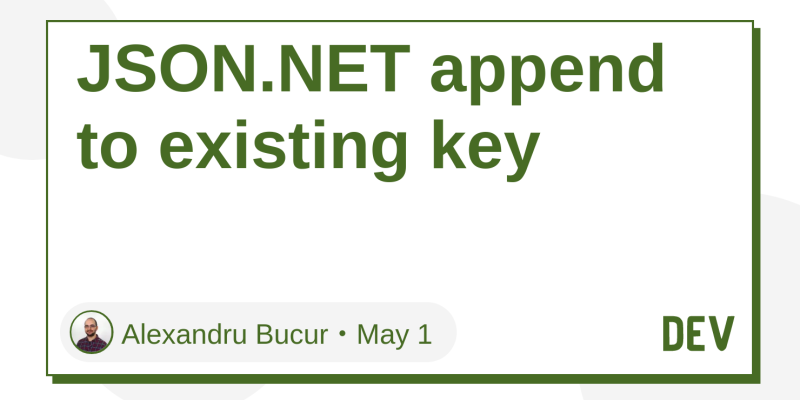 JSON NET append to existing key - DEV Community 👩 💻👨 💻