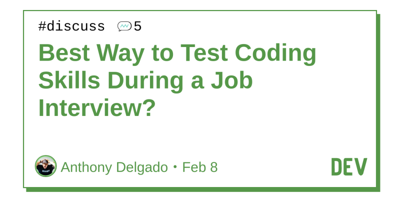 Best Way to Test Coding Skills During a Job Interview? - DEV