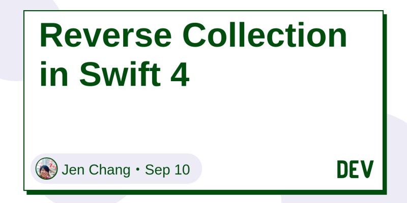 Reverse Collection in Swift 4 - DEV Community 👩 💻👨 💻