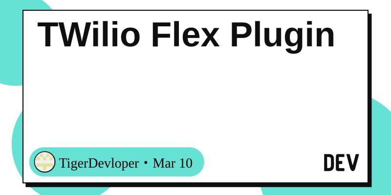TWilio Flex Plugin - DEV Community 👩 💻👨 💻