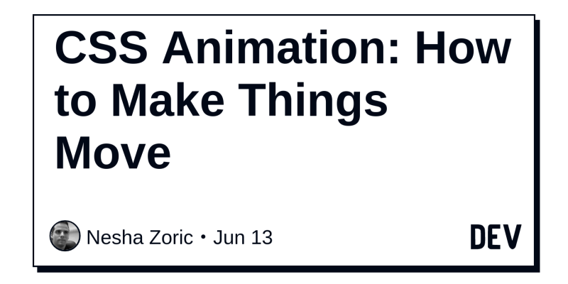 CSS Animation: How to Make Things Move - DEV Community