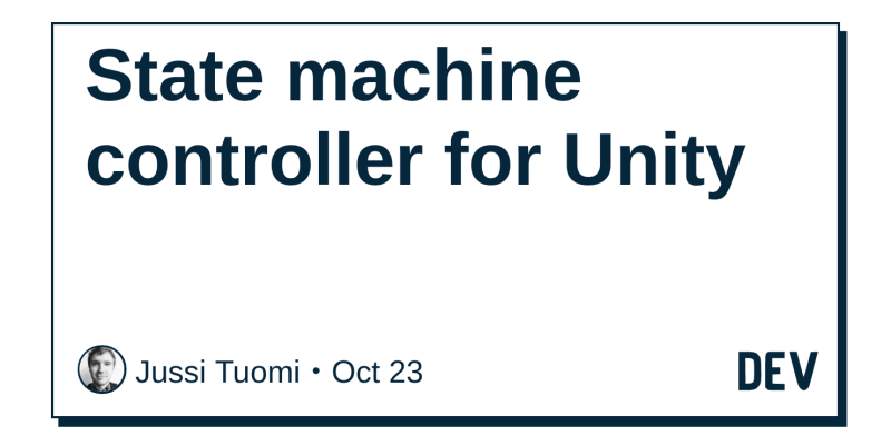 State machine controller for Unity - DEV Community 👩 💻👨 💻
