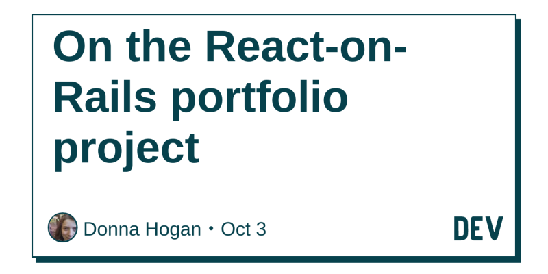 On the React-on-Rails portfolio project - DEV Community