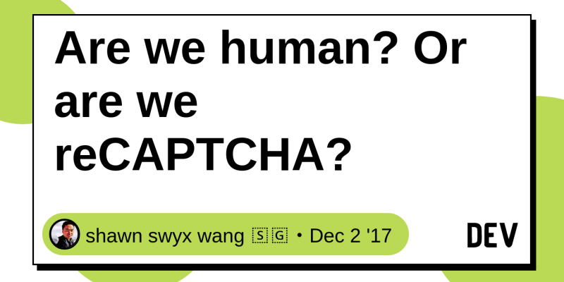 Are we human? Or are we reCAPTCHA? - DEV Community 👩 💻👨 💻
