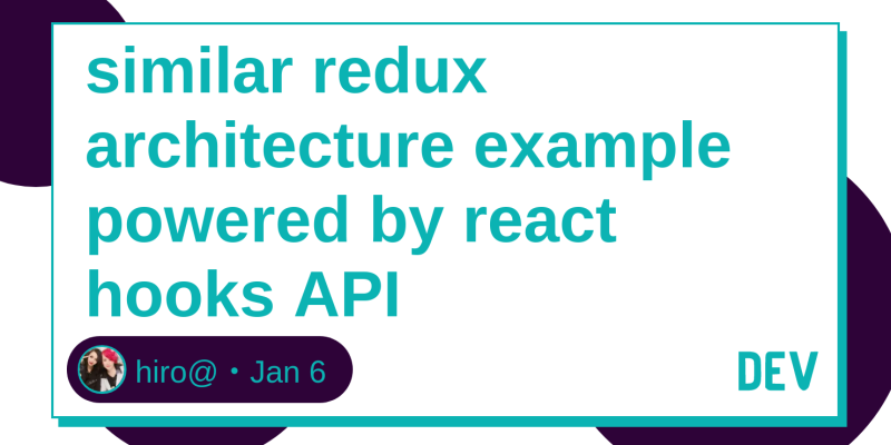 similar redux architecture example powered by react hooks