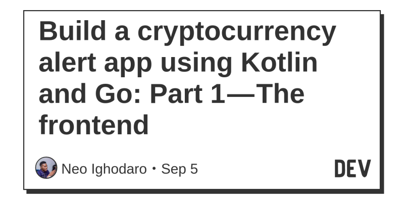 Build a cryptocurrency alert app using Kotlin and Go: Part 1