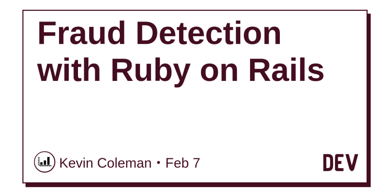 Fraud Detection with Ruby on Rails - DEV Community 👩 💻👨 💻