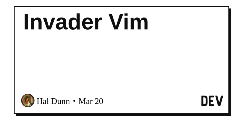Invader Vim - DEV Community 👩 💻👨 💻