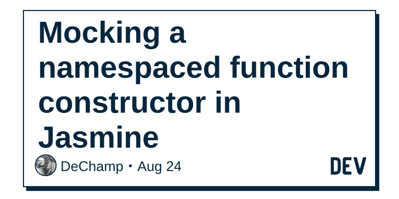 Mocking a namespaced function constructor in Jasmine - DEV Community