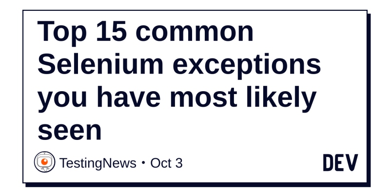 Top 15 common Selenium exceptions you have most likely seen
