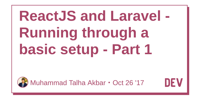 ReactJS and Laravel - Running through a basic setup - Part 1