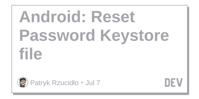 Android: Reset Password Keystore file - DEV Community 👩 💻👨 💻