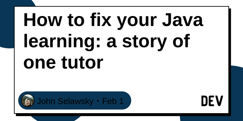 How to fix your Java learning: a story of one tutor - DEV Community