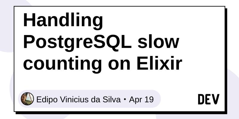 Handling PostgreSQL slow counting on Elixir - DEV Community 👩 💻👨 💻
