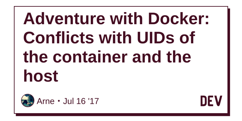 Adventure with Docker: Conflicts with UIDs of the container and the