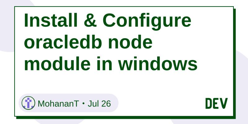 Install & Configure oracledb node module in windows - DEV Community