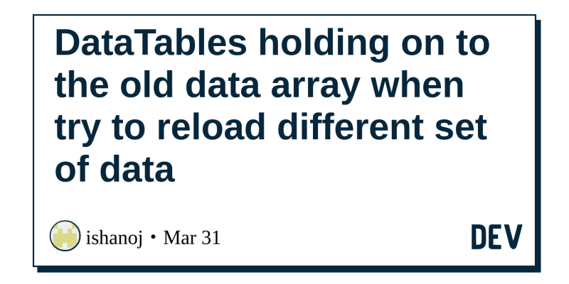 Discussion of DataTables holding on to the old data array