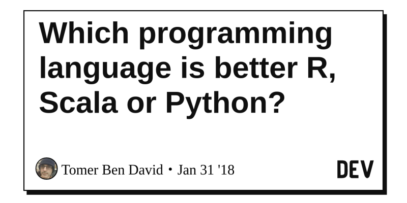 Which programming language is better R, Scala or Python? - DEV