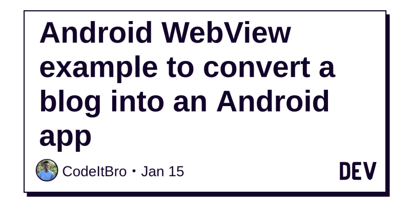 Android WebView example to convert a blog into an Android app - DEV