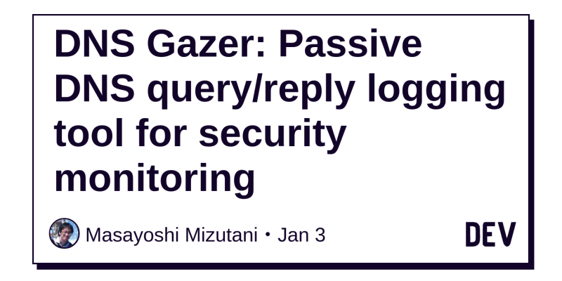 DNS Gazer: Passive DNS query/reply logging tool for security